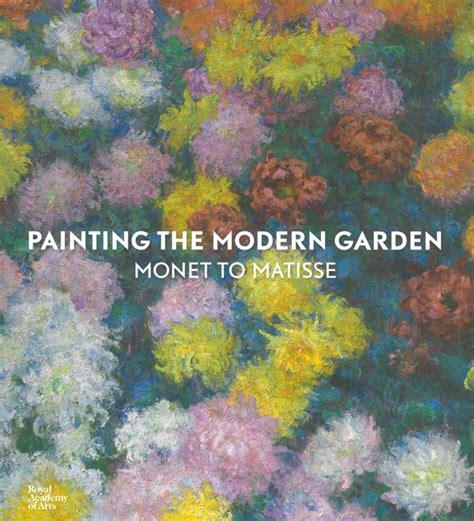 Painting The Modern Garden Monet To Matisse