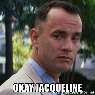 Jackie Meme - okay jacqueline forrest gump meme generator