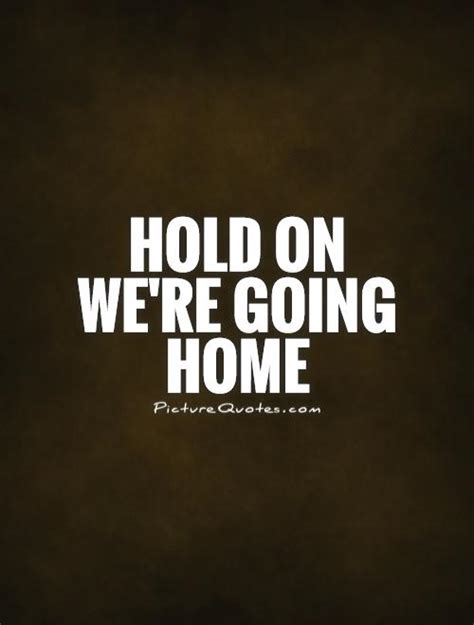 hold on we re going home picture quotes