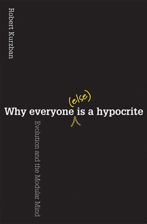 Is A Hypocrite by Kurzban R Why Everyone Else Is A Hypocrite Evolution