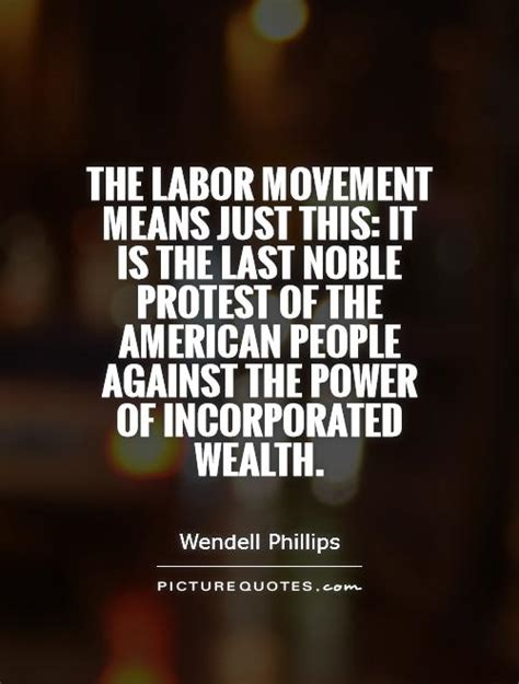 The Last American Quotes The Labor Movement Means Just This It Is The Last Noble Protest Picture Quotes