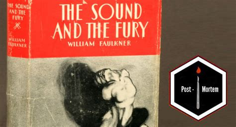 William Faulkner Yhe Sound And The Fury post mortem quot the sound and the fury quot by william faulkner