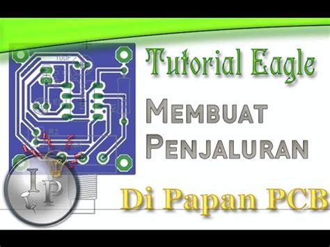 tutorial eagle youtube tutorial eagle 3 merancang penjaluran dan tata letak