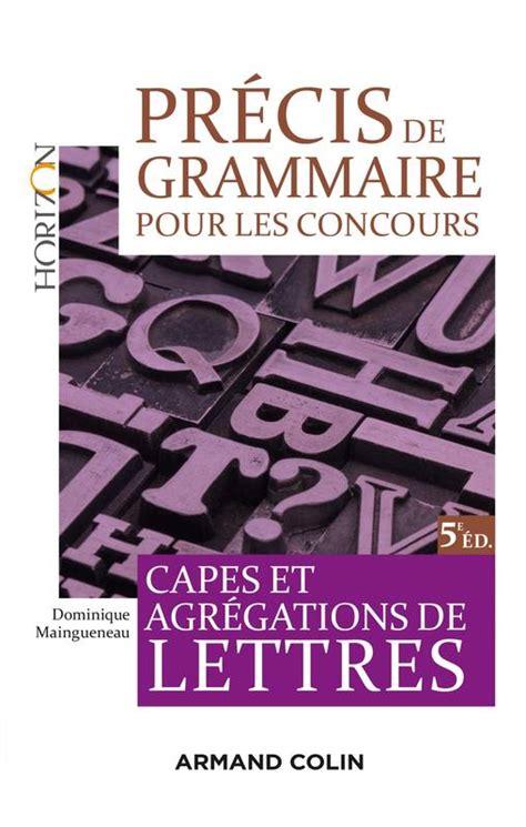 prcis de grammaire des livre pr 233 cis de grammaire pour les concours 5e 233 d capes et agr 233 gations de lettres capes