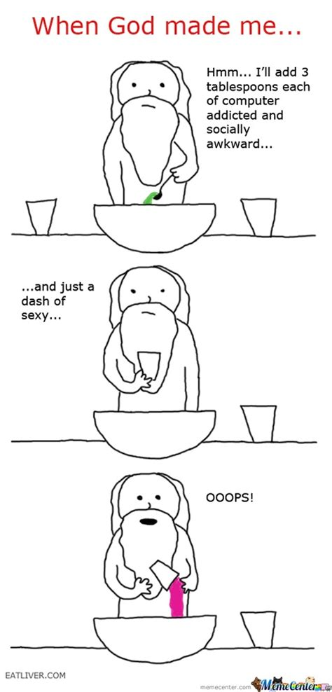 God Meme Generator - when god made me by wassupearth meme center