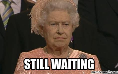 Waiting Memes - still waiting