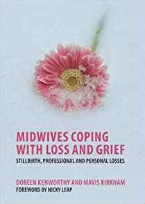 coping with grief 4th edition books midwives coping with loss and grief stillbirth