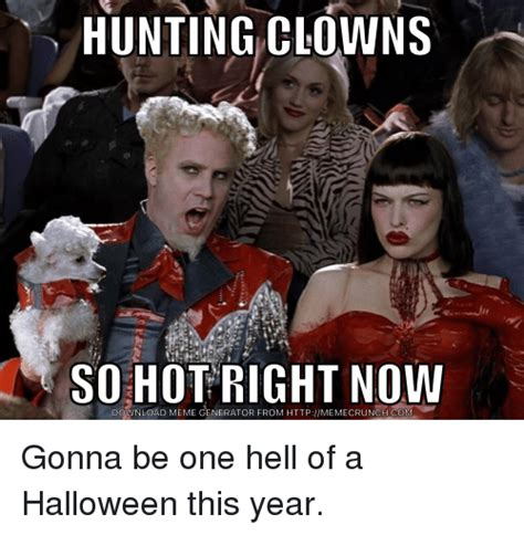 Meme Generator Just Right - hunting clowns so hot right now download meme generator