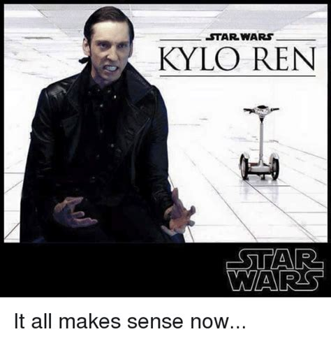 Its All Sense Now by Am I Theonly One Who Won T Wars Kylo Ren Is