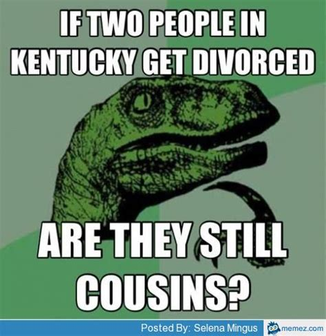 Kentucky Meme - if two people get divorced in kentucky memes com
