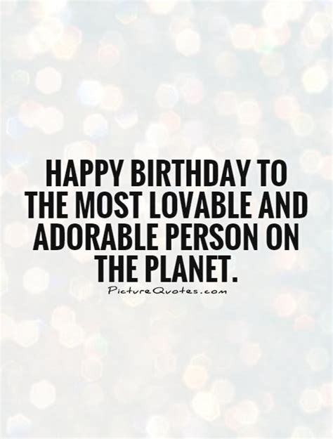 Lovable Birthday Quotes Happy Birthday To The Most Lovable And Adorable Person On