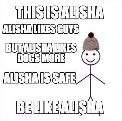 But Meme - meme creator this is alisha be like alisha alisha likes