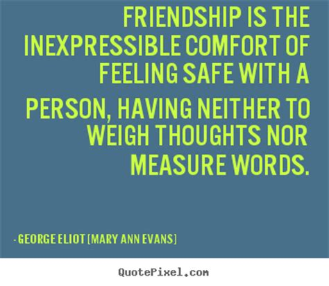 oh the comfort of feeling safe with a person quote about friendship friendship is the inexpressible