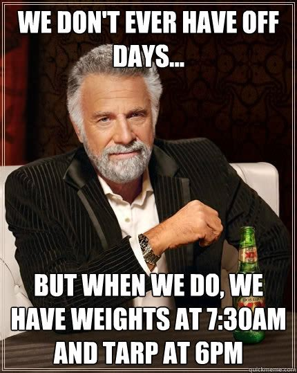 Tarp Meme - we don t ever have off days but when we do we have