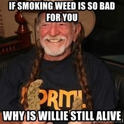 Smoking Is Bad Meme - willie nelson high meme generator