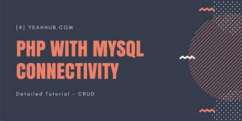 tutorial php with mysql php with mysql connectivity detailed tutorial crud