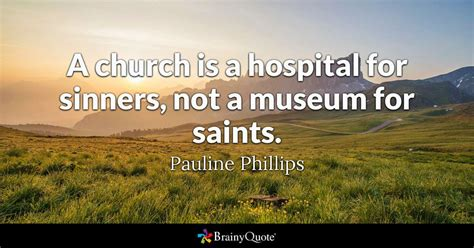 church quotes a church is a hospital for sinners not a museum for