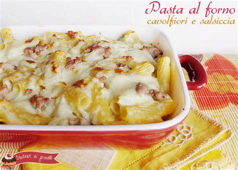 come cucinare pasta e cavolfiore pasta al forno cavolfiori e salsiccia ricetta primo con