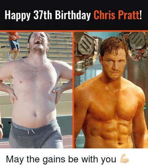 Happy Birthday Gym Meme - happy 37th birthday chris pratt may the gains be with you