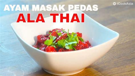 resepi ayam masak pedas ala thai icookasia  masak