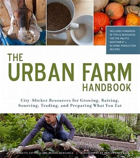 city farming a how to guide to growing crops and raising livestock in spaces books farm handbook city slicker resources for growing