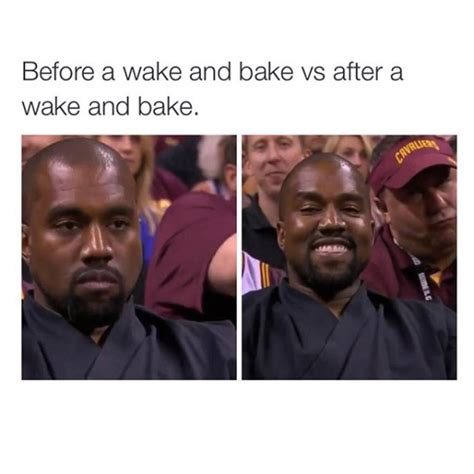 Wake N Bake Meme - before and after your wake n bake
