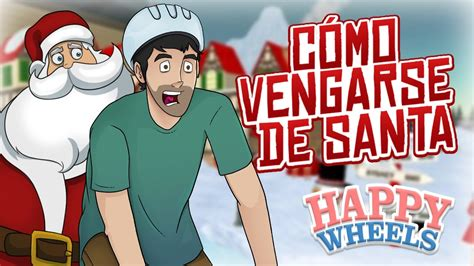 happy wheels full version santa happy wheels c 211 mo vengarse de santa youtube