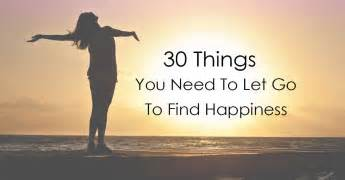 30 things you need to let go to find happiness