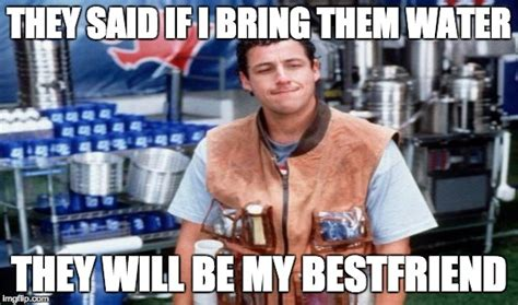 Waterboy Meme - image tagged in waterboy water imgflip