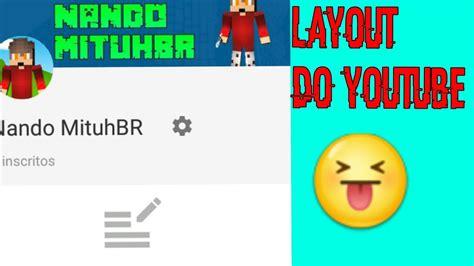 mudar layout youtube como mudar o layout do seu canal youtube