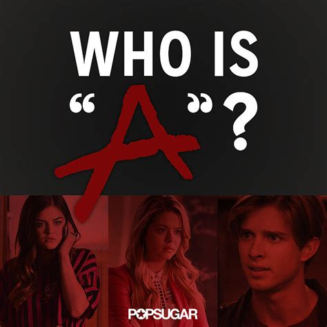 Who Is A Who Is A On Pretty Liars Popsugar Entertainment