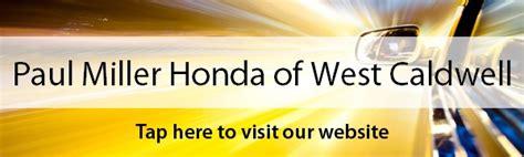 Paul Miller Honda Reviews Paul Miller Honda Of West Caldwell Honda Service Center