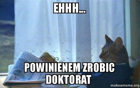 Sophisticated Cat Meme Generator - ehhh powinienem zrobic doktorat make a meme