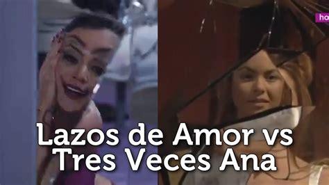 lazos de amor vs tres veces ana escena del espejo youtube