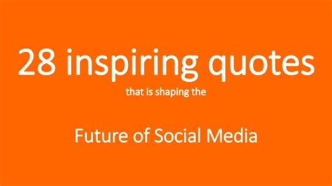 the future of social media 60 experts share their 2014 28 inspiring quotes that is shaping the future of social media