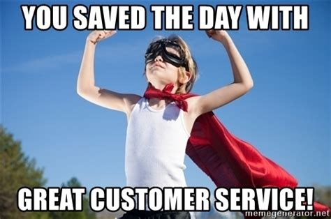 Customer Service Meme - you saved the day with great customer service superhero