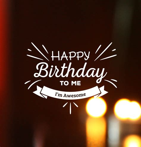 Wish Him Happy Birthday For Me Happy Birthday To Me Wallpapers Images And Quotes