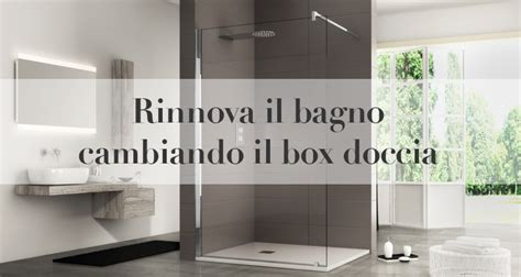 Bagno Con Cabina Doccia by Rinnova Il Bagno Cambiando Il Box Doccia