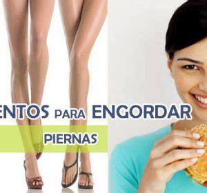 alimentos para engordar piernas como engordar piernas flacas instrucciones y