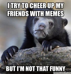 Cheer Up Meme - these cheer up memes are sure to raise a smile best