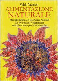 valdo vaccaro alimentazione alimentazione naturale valdo vaccaro libro