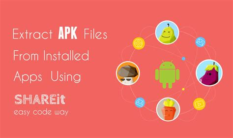 unzip apk for android how to extract apk file from installed apps using shareit