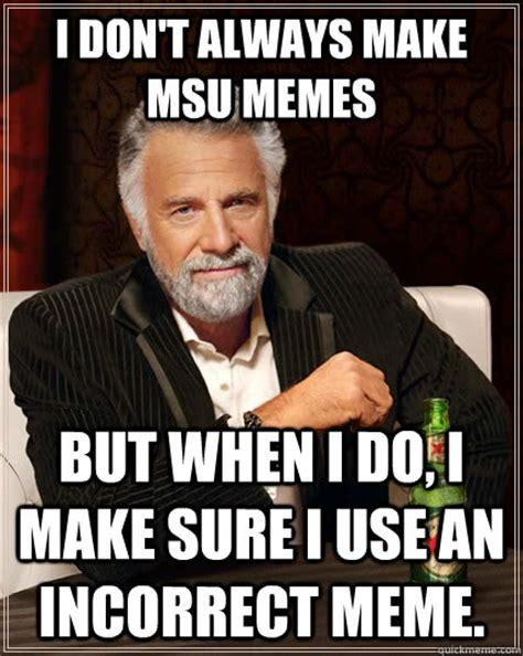 Make A Quick Meme - i don t always make msu memes but when i do i make sure i