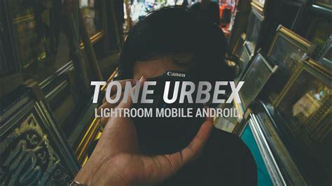 tutorial lightroom urbex tutorial lightroom mobile tone urbex rcn youtube