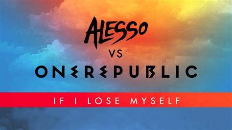 alesso vs onerepublic if i lose myself lyrics alesso vs onerepublic if i lose myself alesso remix