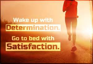 go to bed up with determination go to bed with satisfaction