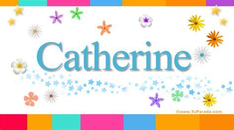 imagenes que digan katherine catherine significado del nombre catherine nombres