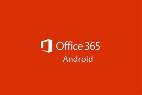 office 365 on android welcome office 365 for android tablet