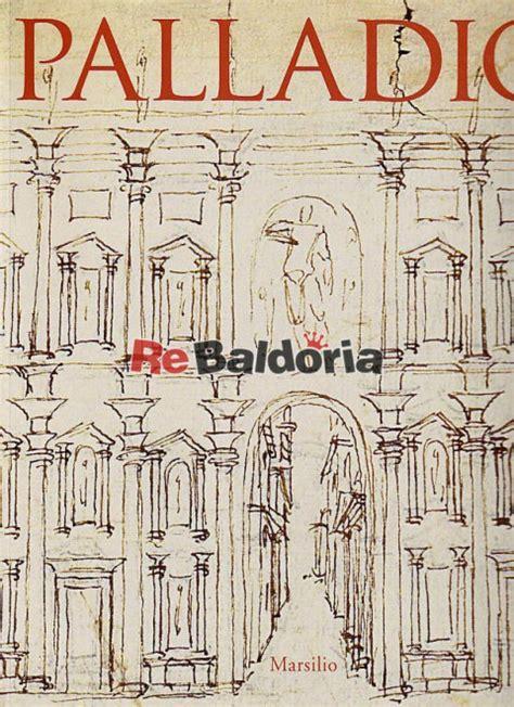 libro palladio palladio guido beltramini howard burns marsilio libreria re baldoria