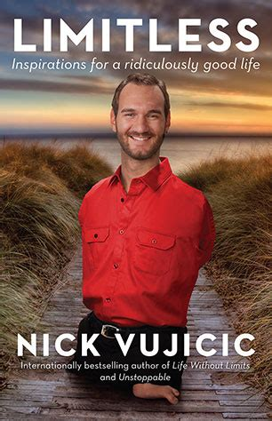 life without limits inspiration for a ridiculously good limitless nick vujicic 9781743315460 allen unwin